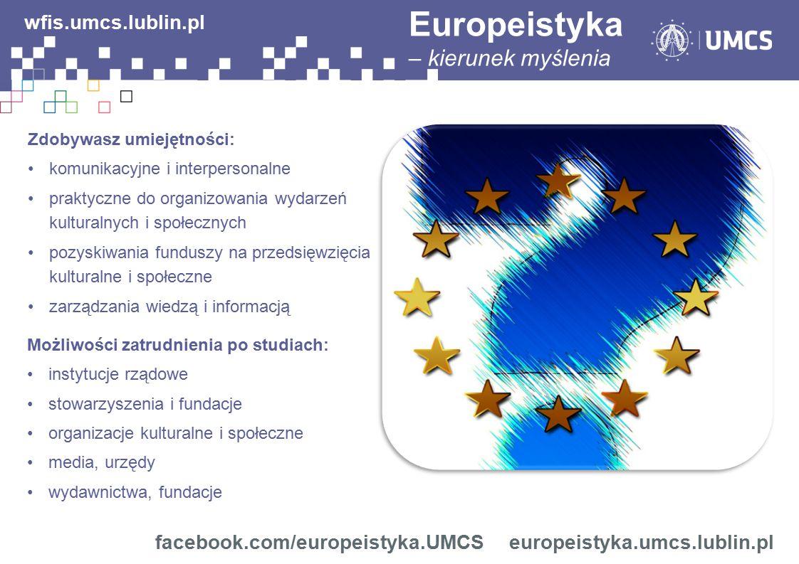 facebook.com/europeistyka.UMCS europeistyka.umcs.lublin.pl wfis.umcs.lublin.pl Zdobywasz umiejętności: komunikacyjne i interpersonalne praktyczne do o