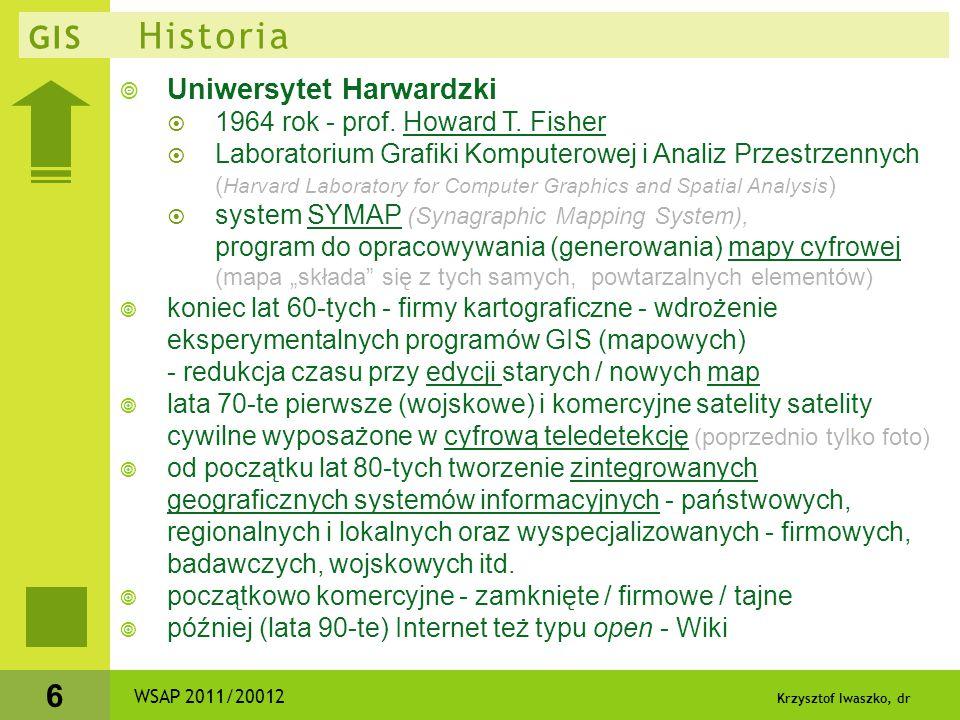 Krzysztof Iwaszko, dr 6 GIS Historia  Uniwersytet Harwardzki  1964 rok - prof. Howard T. Fisher  Laboratorium Grafiki Komputerowej i Analiz Przestr