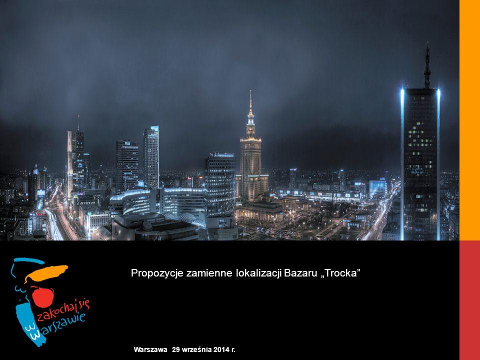"""Propozycje zamienne lokalizacji Bazaru """"Trocka"""" Warszawa 29 września 2014 r."""