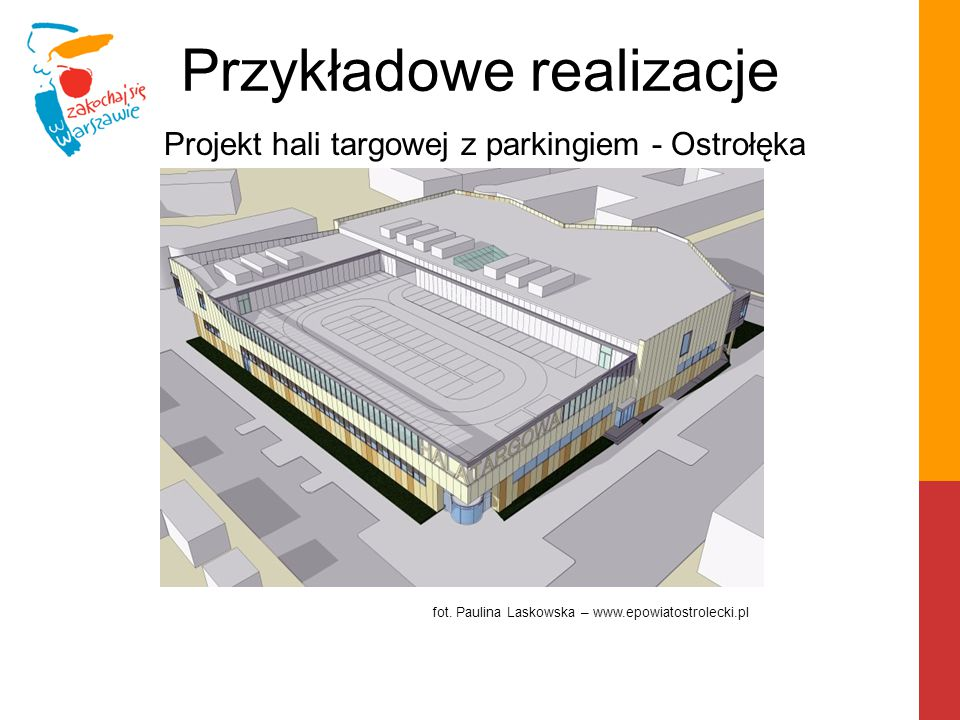 Przykładowe realizacje Projekt hali targowej z parkingiem - Ostrołęka fot. Paulina Laskowska – www.epowiatostrolecki.pl