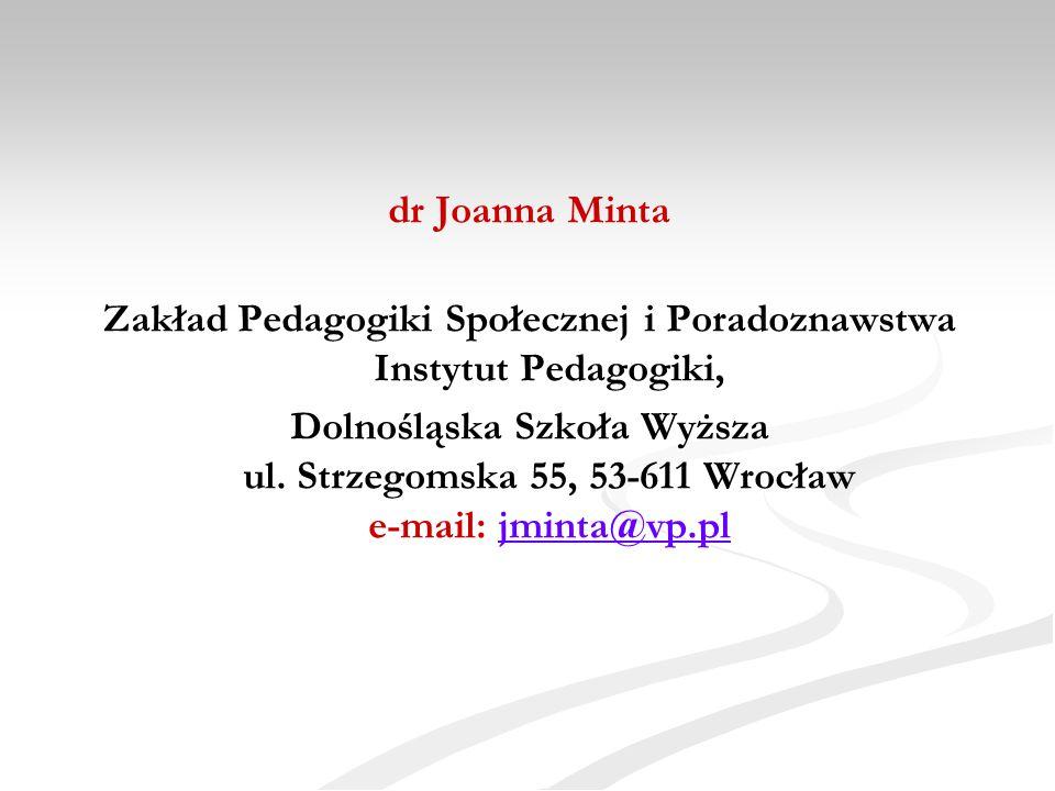 dr Joanna Minta Zakład Pedagogiki Społecznej i Poradoznawstwa Instytut Pedagogiki, Dolnośląska Szkoła Wyższa ul. Strzegomska 55, 53-611 Wrocław e-mail