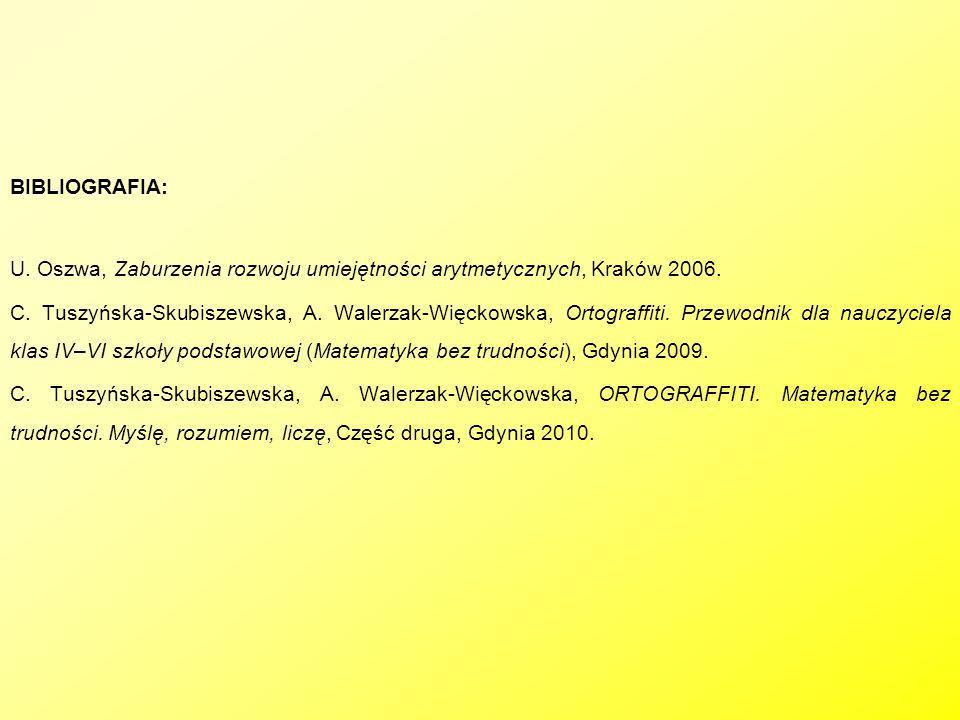 BIBLIOGRAFIA: U. Oszwa, Zaburzenia rozwoju umiejętności arytmetycznych, Kraków 2006. C. Tuszyńska-Skubiszewska, A. Walerzak-Więckowska, Ortograffiti.