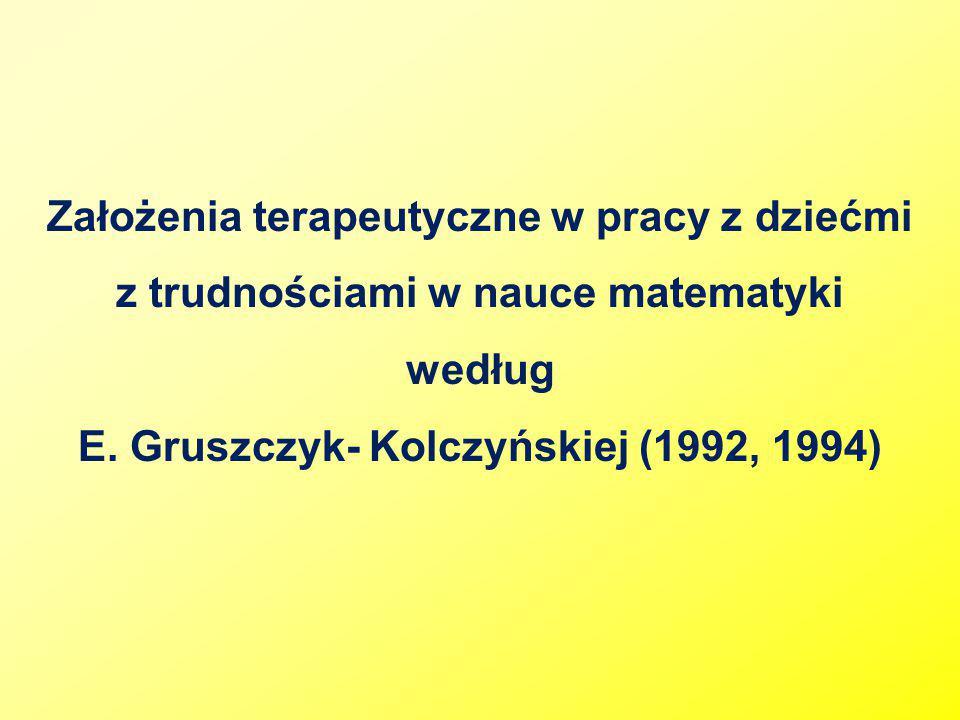 Założenia terapeutyczne w pracy z dziećmi z trudnościami w nauce matematyki według E. Gruszczyk- Kolczyńskiej (1992, 1994)