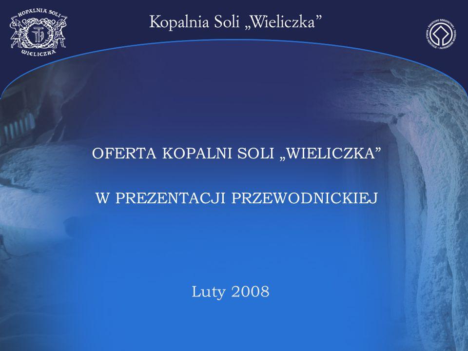 """OFERTA KOPALNI SOLI """"WIELICZKA"""" W PREZENTACJI PRZEWODNICKIEJ Luty 2008"""