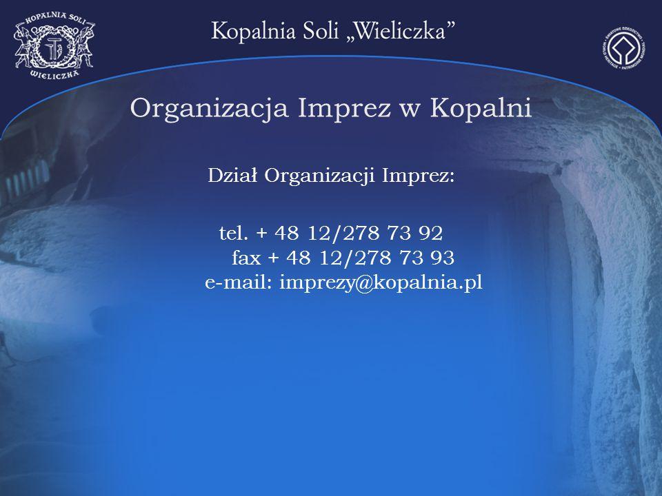 Organizacja Imprez w Kopalni Dział Organizacji Imprez: tel. + 48 12/278 73 92 fax + 48 12/278 73 93 e-mail: imprezy@kopalnia.pl