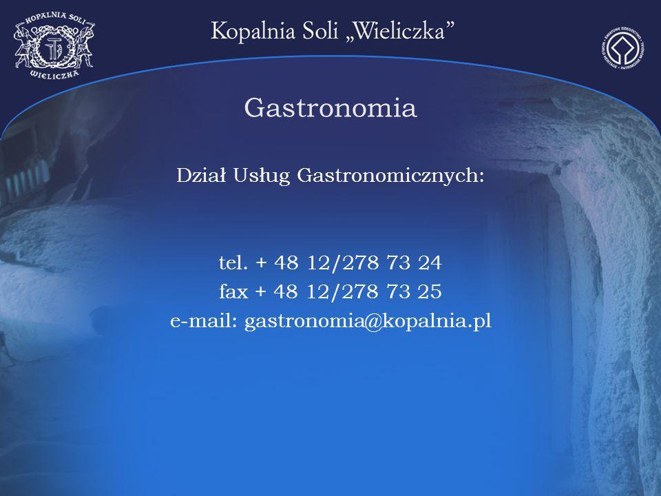 Gastronomia Dział Usług Gastronomicznych: tel. + 48 12/278 73 24 fax + 48 12/278 73 25 e-mail: gastronomia@kopalnia.pl