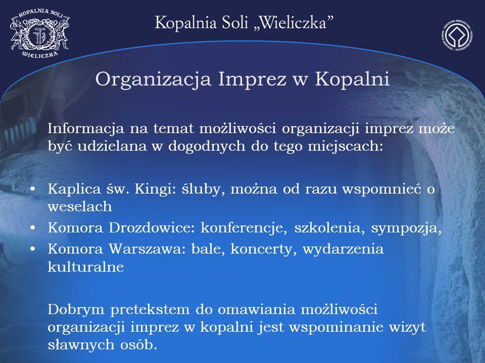 Organizacja Imprez w Kopalni Informacja na temat możliwości organizacji imprez może być udzielana w dogodnych do tego miejscach: Kaplica św. Kingi: śl