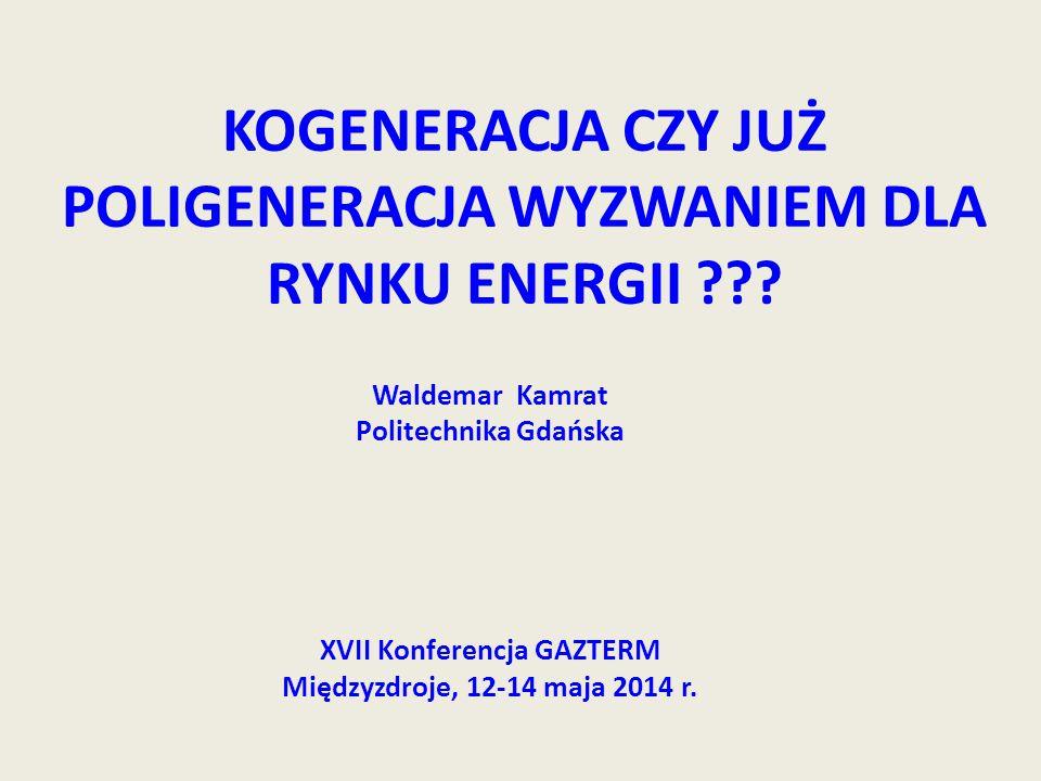 KOGENERACJA CZY JUŻ POLIGENERACJA WYZWANIEM DLA RYNKU ENERGII ??? Waldemar Kamrat Politechnika Gdańska XVII Konferencja GAZTERM Międzyzdroje, 12-14 ma