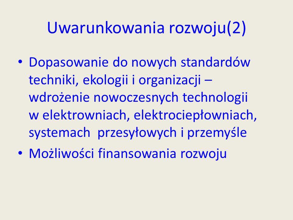 Uwarunkowania rozwoju(2) Dopasowanie do nowych standardów techniki, ekologii i organizacji – wdrożenie nowoczesnych technologii w elektrowniach, elekt