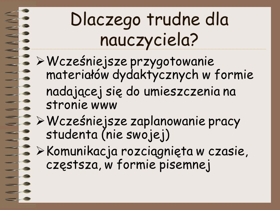 Dlaczego trudne dla nauczyciela?  Wcześniejsze przygotowanie materiałów dydaktycznych w formie nadającej się do umieszczenia na stronie www  Wcześni