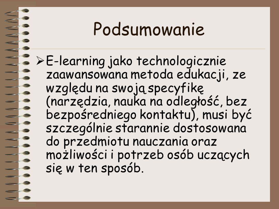 Podsumowanie  E-learning jako technologicznie zaawansowana metoda edukacji, ze względu na swoją specyfikę (narzędzia, nauka na odległość, bez bezpośr