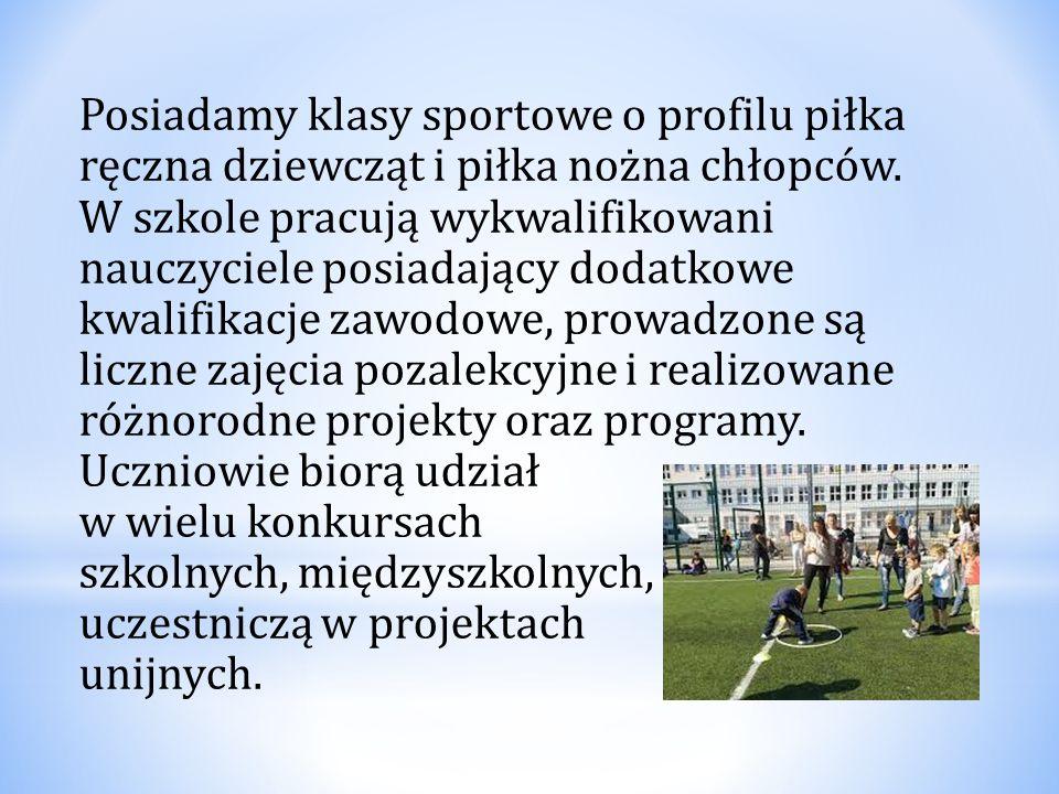 Posiadamy klasy sportowe o profilu piłka ręczna dziewcząt i piłka nożna chłopców. W szkole pracują wykwalifikowani nauczyciele posiadający dodatkowe k