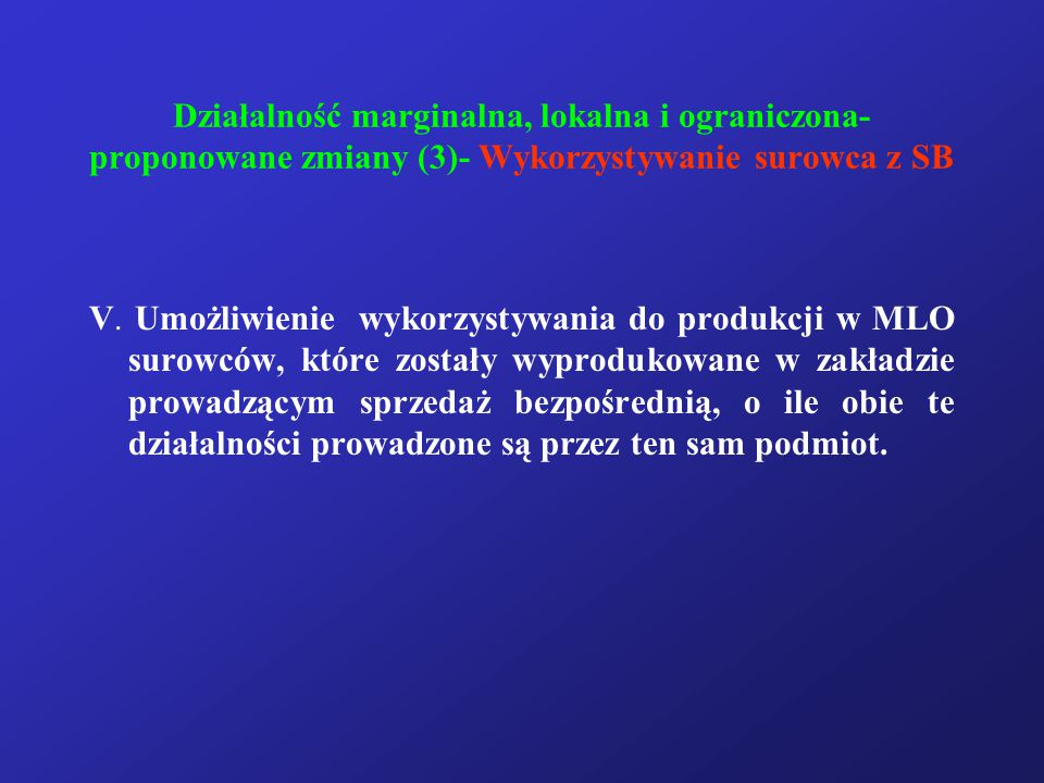 Działalność marginalna, lokalna i ograniczona- proponowane zmiany (3)- Wykorzystywanie surowca z SB V. Umożliwienie wykorzystywania do produkcji w MLO