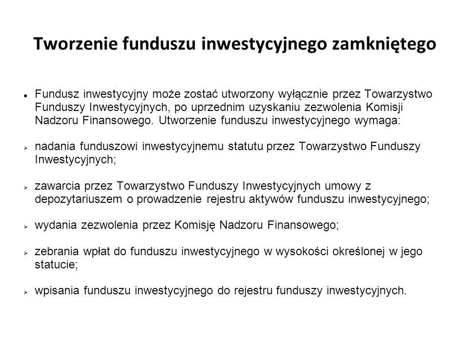 Tworzenie funduszu inwestycyjnego zamkniętego Fundusz inwestycyjny może zostać utworzony wyłącznie przez Towarzystwo Funduszy Inwestycyjnych, po uprze