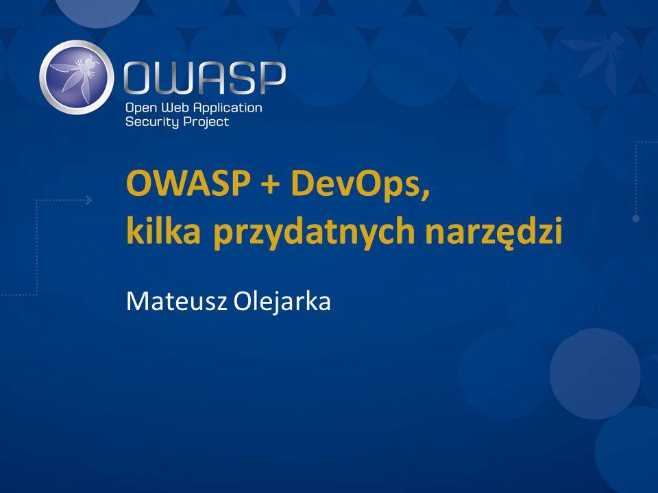 OWASP + DevOps, kilka przydatnych narzędzi Mateusz Olejarka