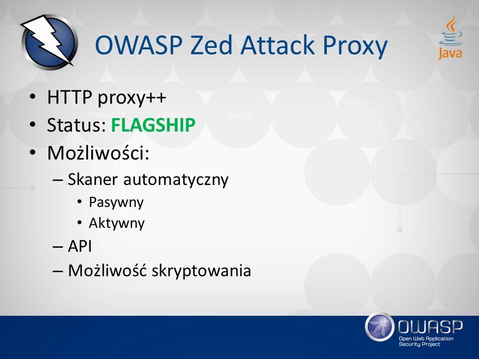 OWASP Zed Attack Proxy HTTP proxy++ Status: FLAGSHIP Możliwości: – Skaner automatyczny Pasywny Aktywny – API – Możliwość skryptowania