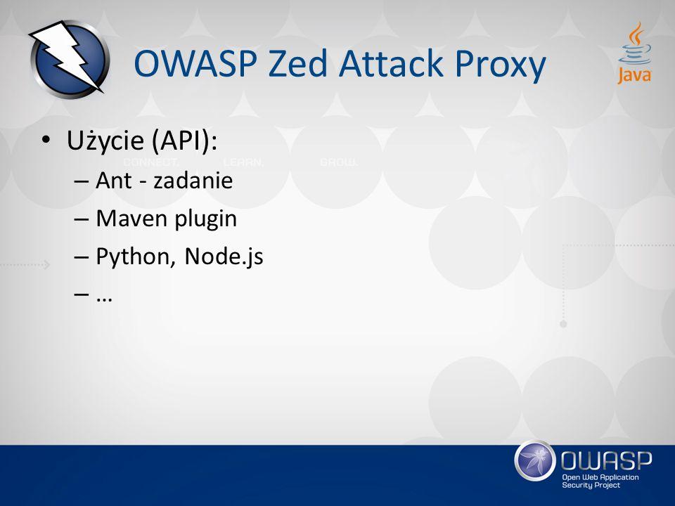OWASP Zed Attack Proxy Użycie (API): – Ant - zadanie – Maven plugin – Python, Node.js – …
