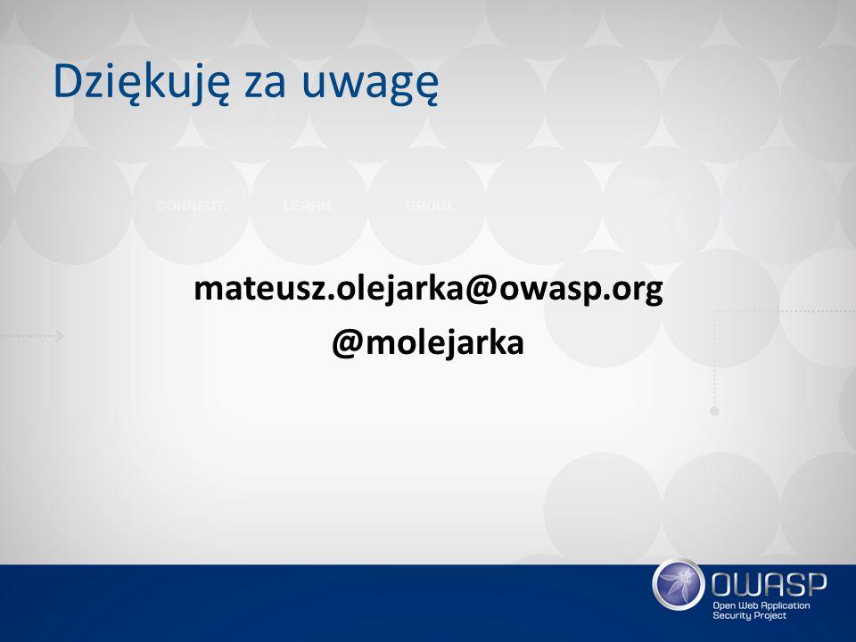 Dziękuję za uwagę mateusz.olejarka@owasp.org @molejarka