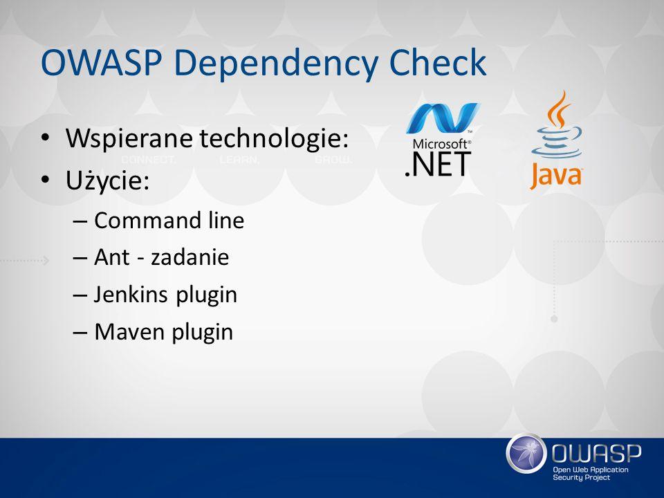 OWASP Dependency Check Wspierane technologie: Użycie: – Command line – Ant - zadanie – Jenkins plugin – Maven plugin