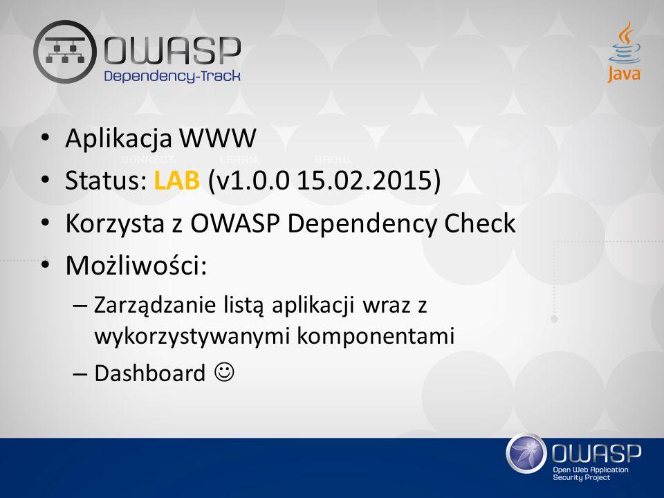 Aplikacja WWW Status: LAB (v1.0.0 15.02.2015) Korzysta z OWASP Dependency Check Możliwości: – Zarządzanie listą aplikacji wraz z wykorzystywanymi komp