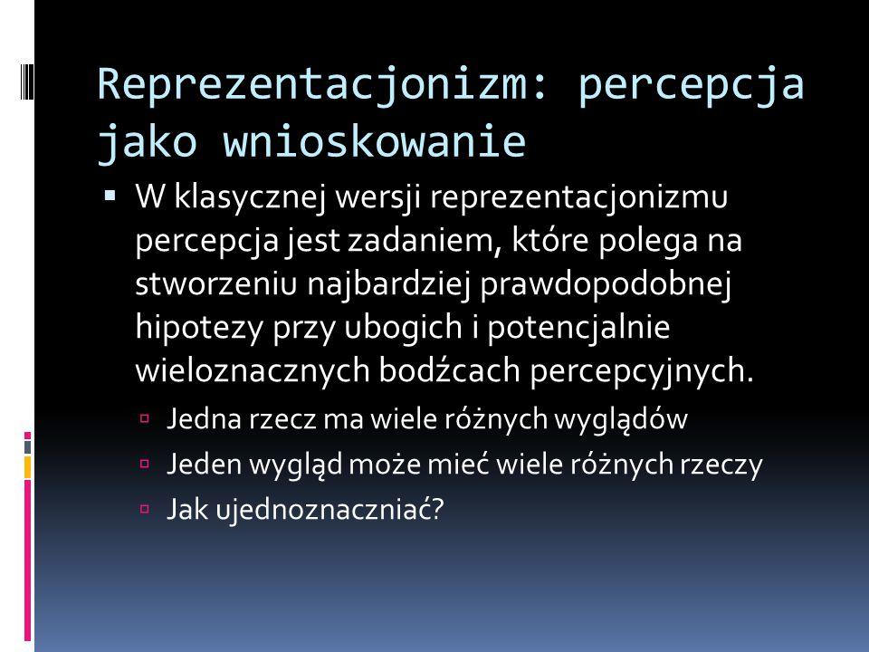 Reprezentacjonizm: percepcja jako wnioskowanie  W klasycznej wersji reprezentacjonizmu percepcja jest zadaniem, które polega na stworzeniu najbardzie