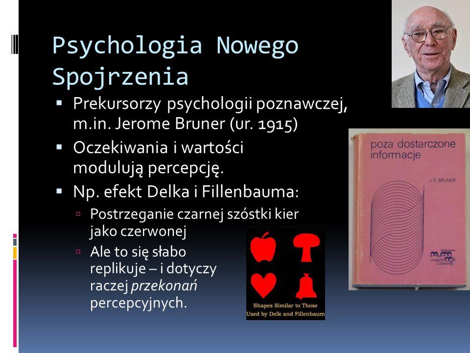 Psychologia Nowego Spojrzenia  Prekursorzy psychologii poznawczej, m.in. Jerome Bruner (ur. 1915)  Oczekiwania i wartości modulują percepcję.  Np.