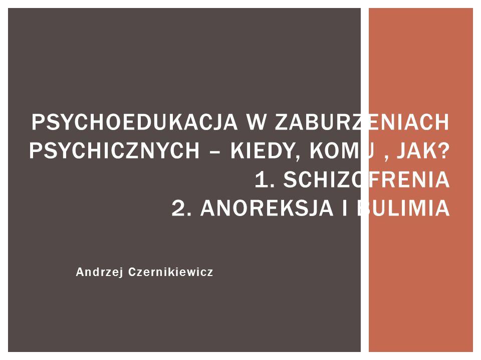 Andrzej Czernikiewicz PSYCHOEDUKACJA W ZABURZENIACH PSYCHICZNYCH – KIEDY, KOMU, JAK.