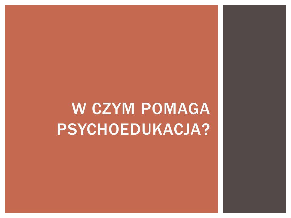W CZYM POMAGA PSYCHOEDUKACJA?