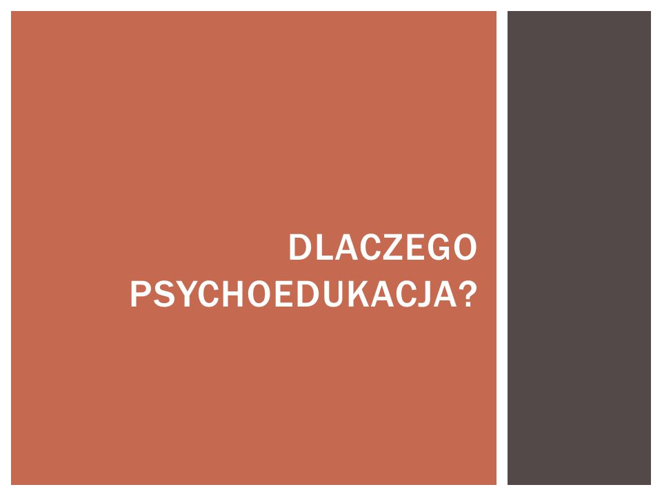 DLACZEGO PSYCHOEDUKACJA?