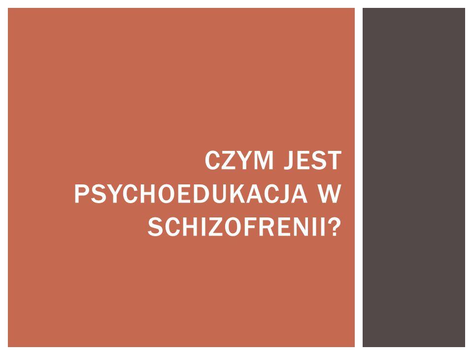 CZYM JEST PSYCHOEDUKACJA W SCHIZOFRENII?