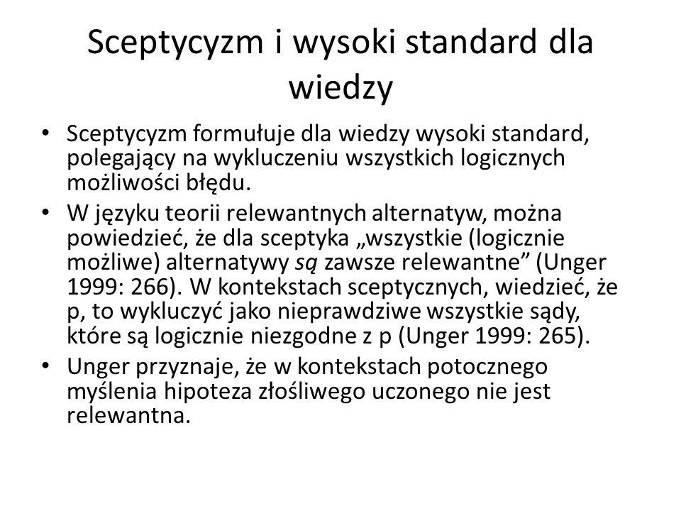 Sceptycyzm i wysoki standard dla wiedzy Sceptycyzm formułuje dla wiedzy wysoki standard, polegający na wykluczeniu wszystkich logicznych możliwości błędu.