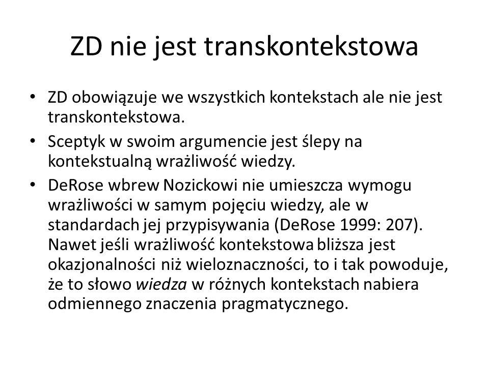 ZD nie jest transkontekstowa ZD obowiązuje we wszystkich kontekstach ale nie jest transkontekstowa.