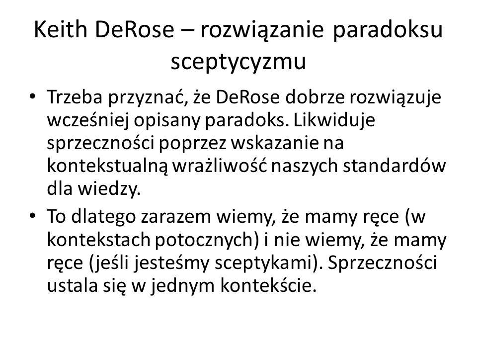 Keith DeRose – rozwiązanie paradoksu sceptycyzmu Trzeba przyznać, że DeRose dobrze rozwiązuje wcześniej opisany paradoks.