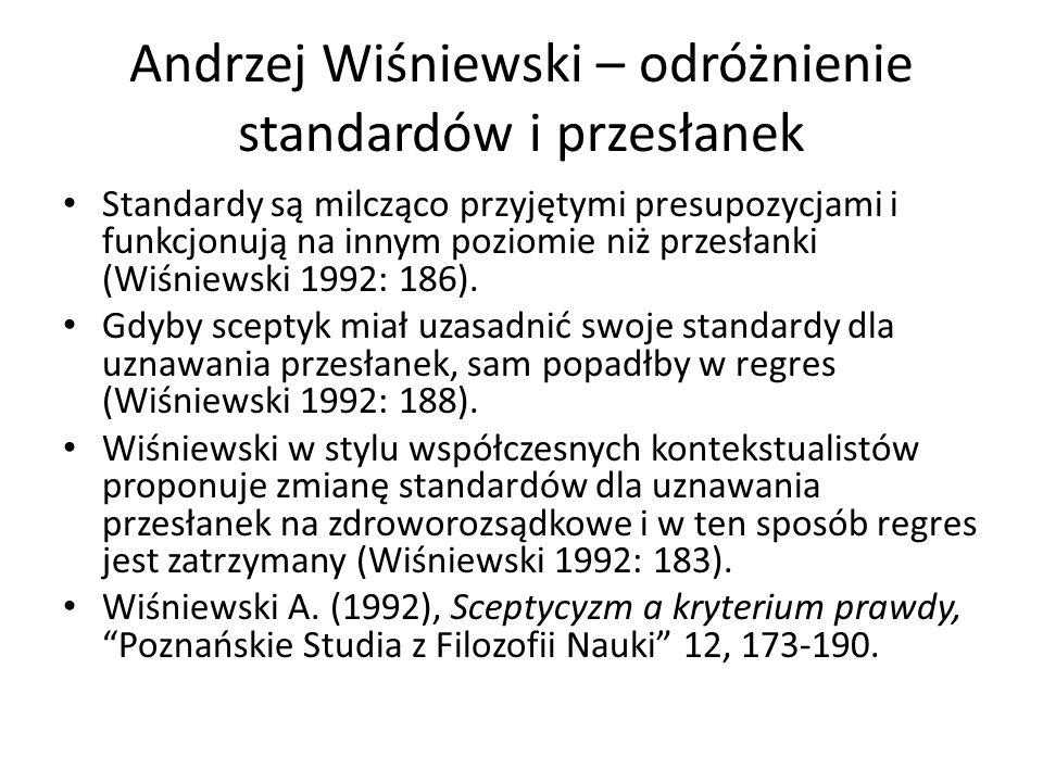 Andrzej Wiśniewski – odróżnienie standardów i przesłanek Standardy są milcząco przyjętymi presupozycjami i funkcjonują na innym poziomie niż przesłanki (Wiśniewski 1992: 186).