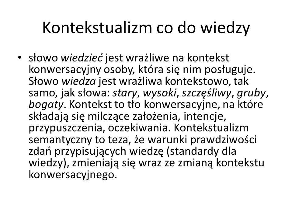 Kontekstualizm co do wiedzy słowo wiedzieć jest wrażliwe na kontekst konwersacyjny osoby, która się nim posługuje.