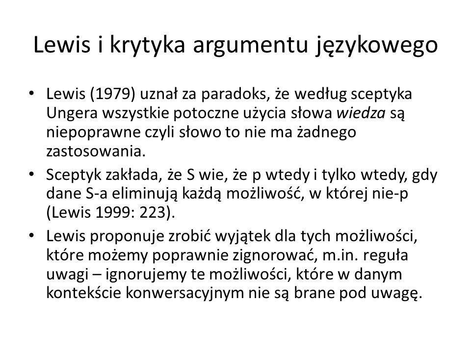 Lewis i krytyka argumentu językowego Lewis (1979) uznał za paradoks, że według sceptyka Ungera wszystkie potoczne użycia słowa wiedza są niepoprawne czyli słowo to nie ma żadnego zastosowania.