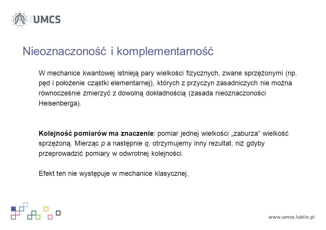 Nieoznaczoność i komplementarność W mechanice kwantowej istnieją pary wielkości fizycznych, zwane sprzężonymi (np.