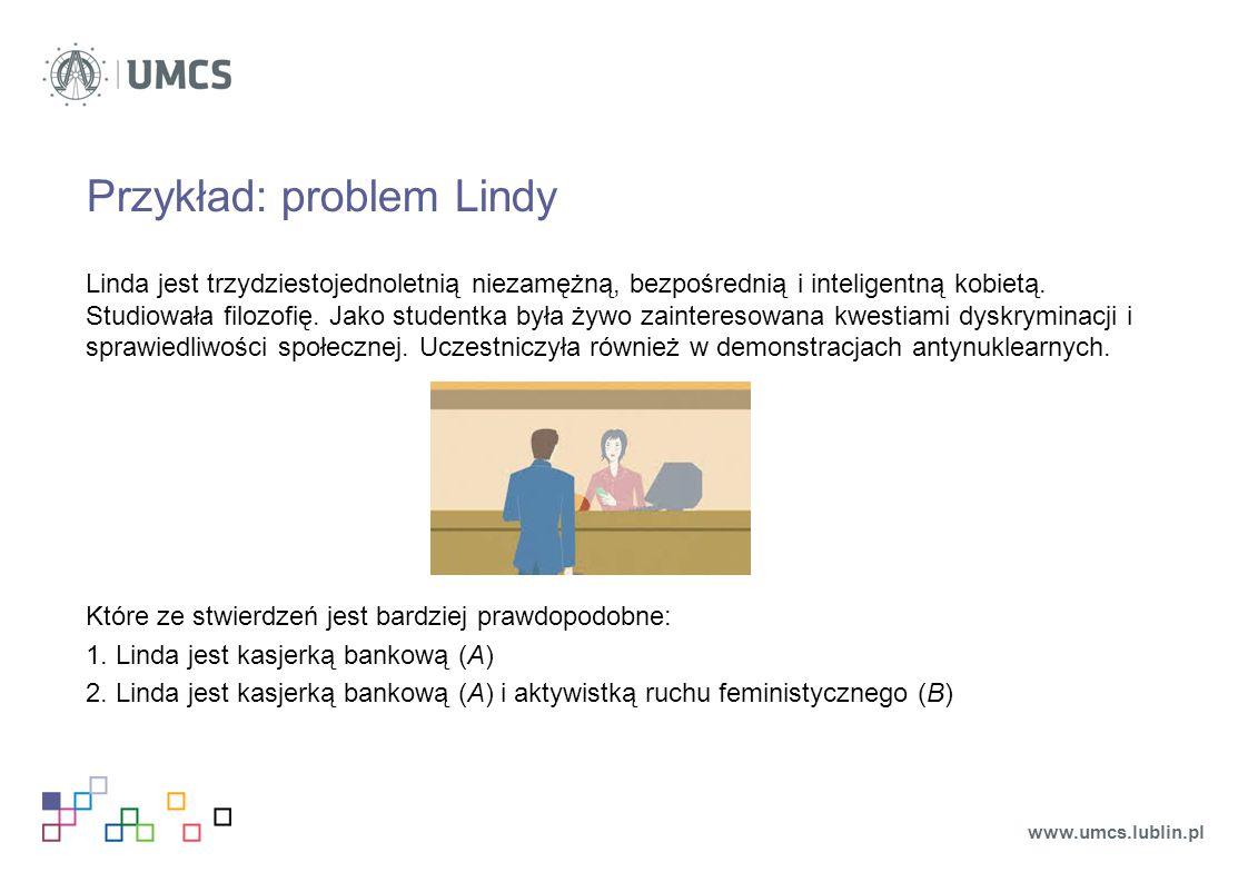 Przykład: problem Lindy Linda jest trzydziestojednoletnią niezamężną, bezpośrednią i inteligentną kobietą.