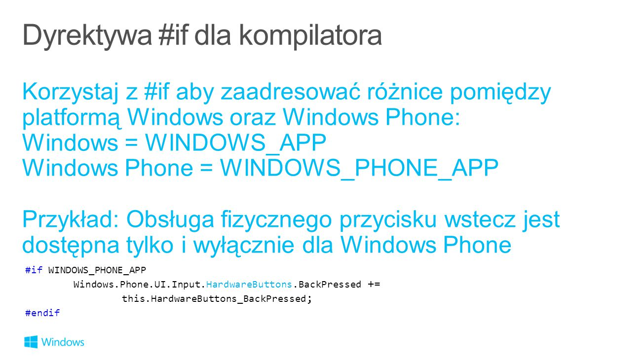 #if WINDOWS_PHONE_APP Windows.Phone.UI.Input.HardwareButtons.BackPressed += this.HardwareButtons_BackPressed ; #endif