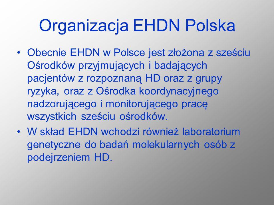 Organizacja EHDN Polska Obecnie EHDN w Polsce jest złożona z sześciu Ośrodków przyjmujących i badających pacjentów z rozpoznaną HD oraz z grupy ryzyka
