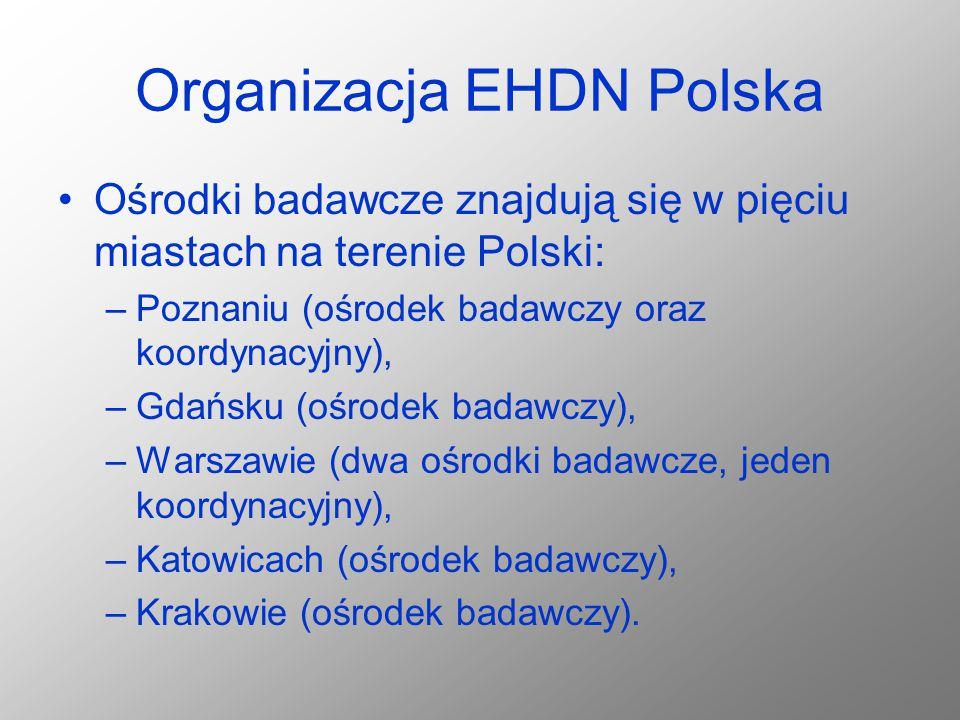 Organizacja EHDN Polska Ośrodki badawcze znajdują się w pięciu miastach na terenie Polski: –Poznaniu (ośrodek badawczy oraz koordynacyjny), –Gdańsku (