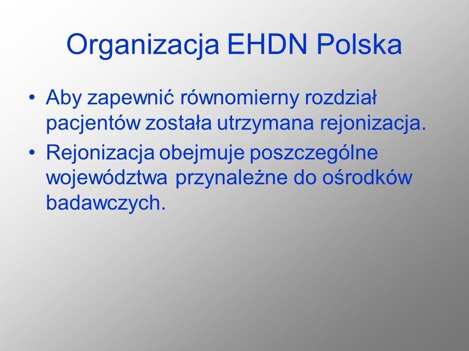 Organizacja EHDN Polska Aby zapewnić równomierny rozdział pacjentów została utrzymana rejonizacja. Rejonizacja obejmuje poszczególne województwa przyn