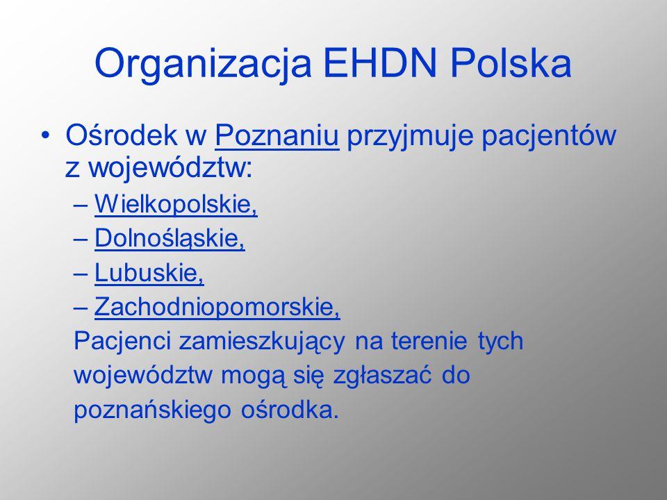 Organizacja EHDN Polska Ośrodek w Poznaniu przyjmuje pacjentów z województw: –Wielkopolskie, –Dolnośląskie, –Lubuskie, –Zachodniopomorskie, Pacjenci z