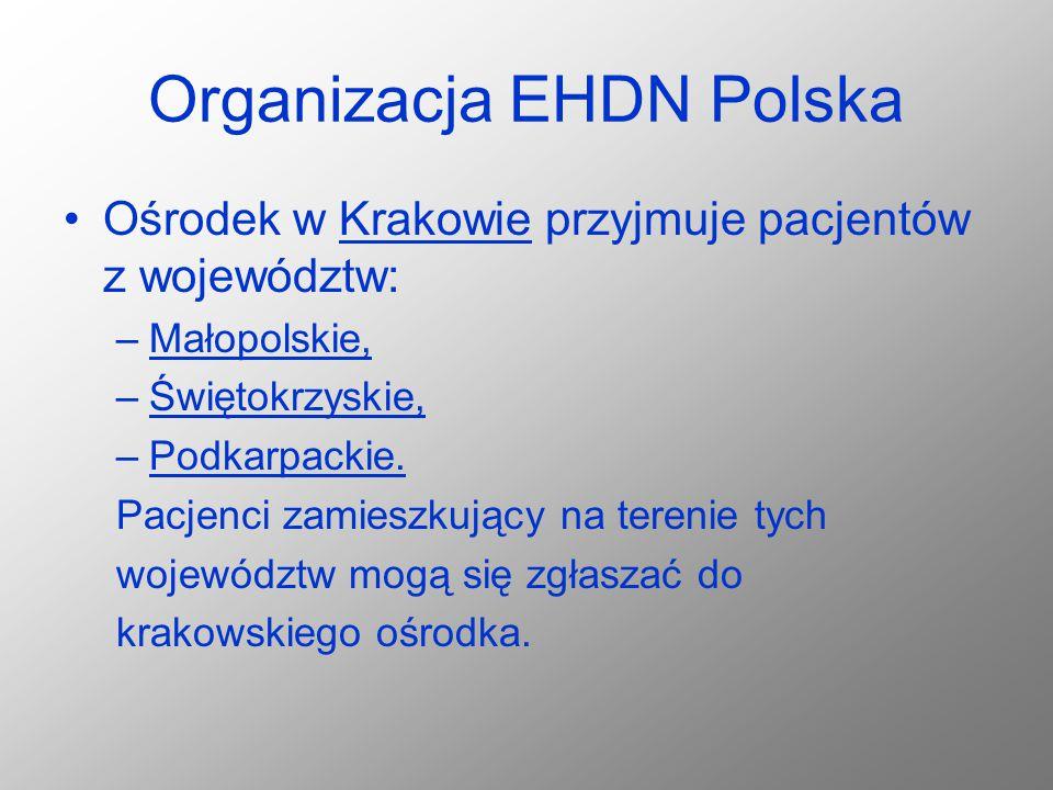 Organizacja EHDN Polska Ośrodek w Krakowie przyjmuje pacjentów z województw: –Małopolskie, –Świętokrzyskie, –Podkarpackie. Pacjenci zamieszkujący na t