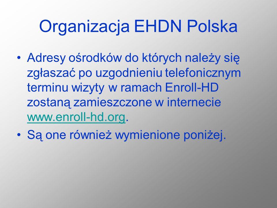 Organizacja EHDN Polska Adresy ośrodków do których należy się zgłaszać po uzgodnieniu telefonicznym terminu wizyty w ramach Enroll-HD zostaną zamieszc