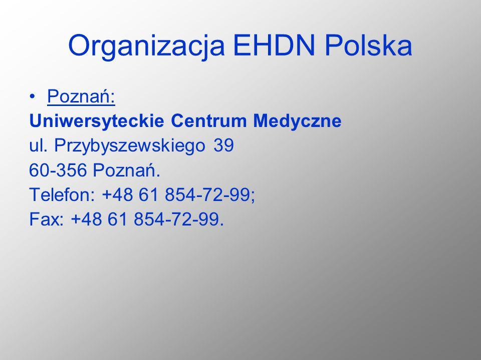 Organizacja EHDN Polska Poznań: Uniwersyteckie Centrum Medyczne ul. Przybyszewskiego 39 60-356 Poznań. Telefon: +48 61 854-72-99; Fax: +48 61 854-72-9