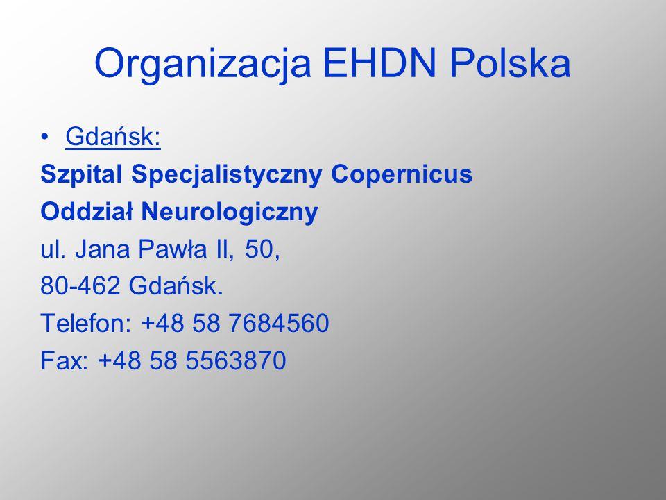 Organizacja EHDN Polska Gdańsk: Szpital Specjalistyczny Copernicus Oddział Neurologiczny ul. Jana Pawła II, 50, 80-462 Gdańsk. Telefon: +48 58 7684560