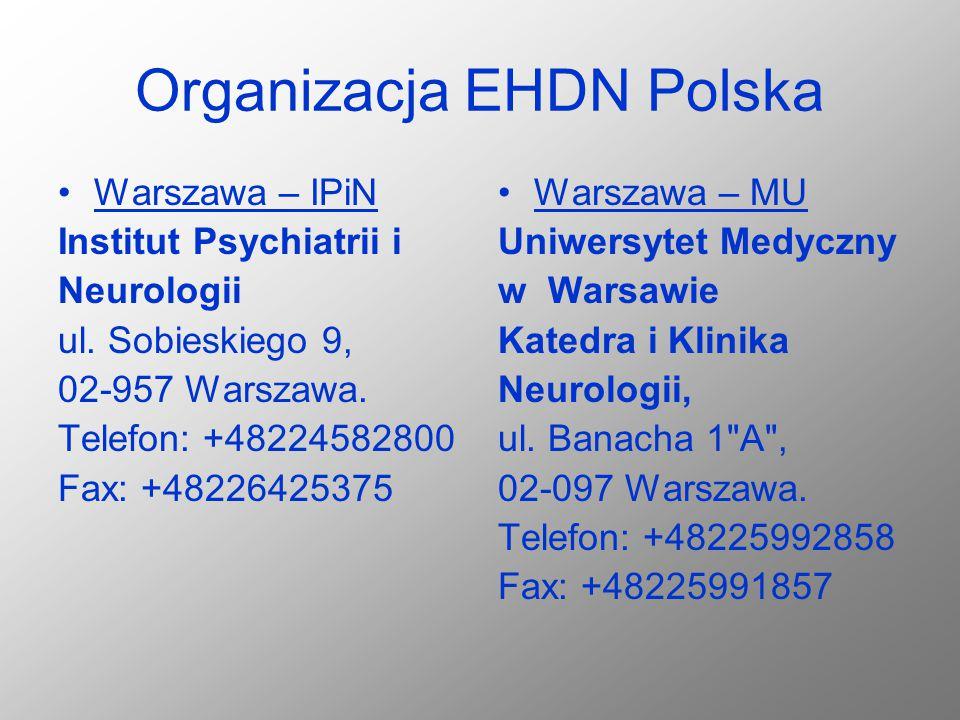 Organizacja EHDN Polska Warszawa – IPiN Institut Psychiatrii i Neurologii ul. Sobieskiego 9, 02-957 Warszawa. Telefon: +48224582800 Fax: +48226425375