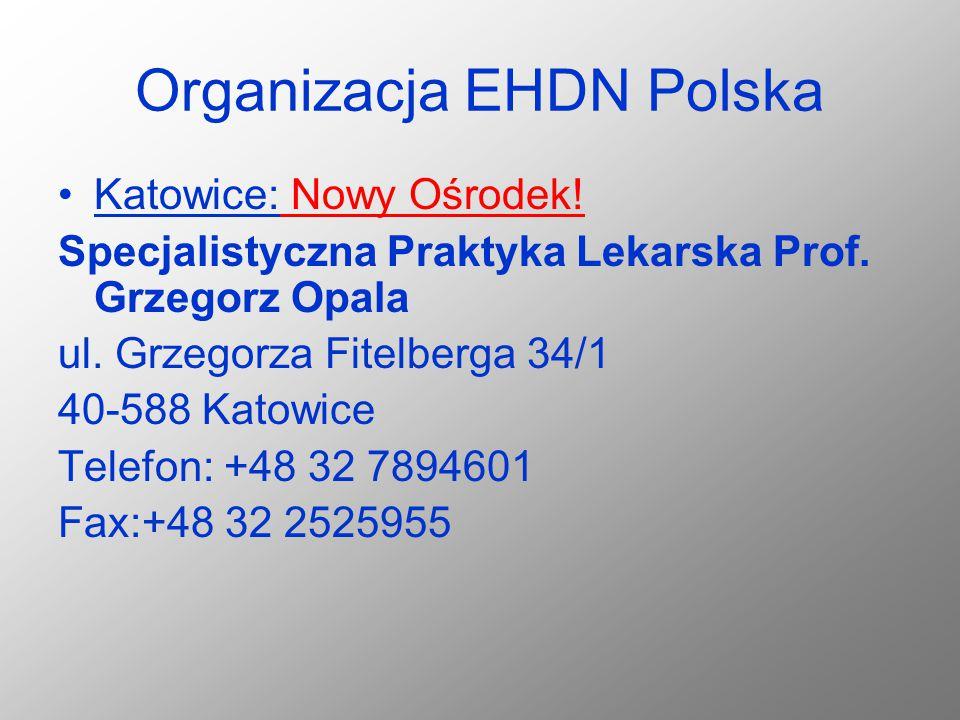 Organizacja EHDN Polska Katowice: Nowy Ośrodek! Specjalistyczna Praktyka Lekarska Prof. Grzegorz Opala ul. Grzegorza Fitelberga 34/1 40-588 Katowice T