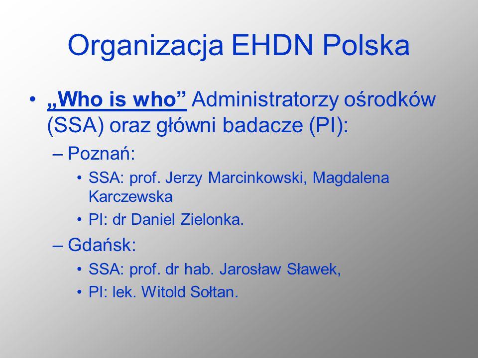 """Organizacja EHDN Polska """"Who is who"""" Administratorzy ośrodków (SSA) oraz główni badacze (PI): –Poznań: SSA: prof. Jerzy Marcinkowski, Magdalena Karcze"""